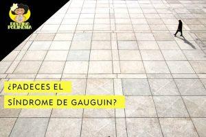 ¿Padeces el Síndrome de Gauguin?