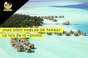 Tahaa, datos imprescindibles para conocer la isla