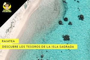 Raiatea, descubre la gran belleza de la Isla Sagrada